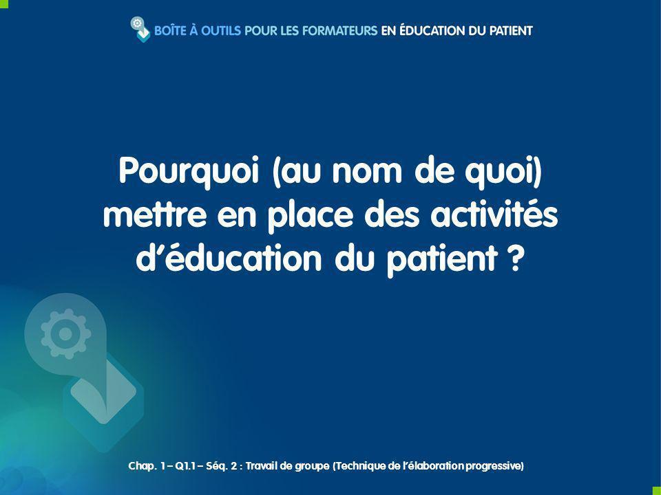 Pourquoi (au nom de quoi) mettre en place des activités déducation du patient ? Chap. 1 – Q1.1 – Séq. 2 : Travail de groupe (Technique de lélaboration
