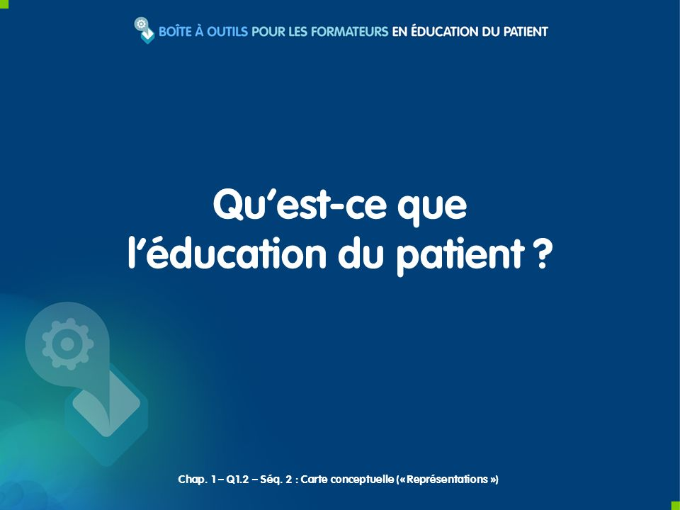 Quest-ce que léducation du patient .Chap. 1 – Q1.2 – Séq.
