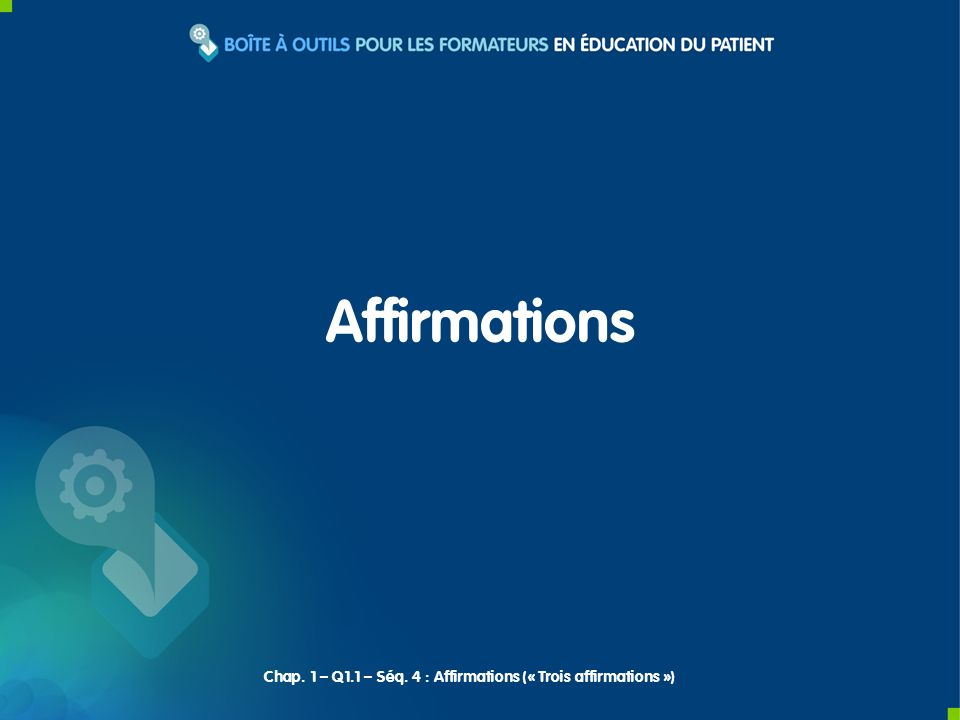 Affirmations Chap. 1 – Q1.1 – Séq. 4 : Affirmations (« Trois affirmations »)