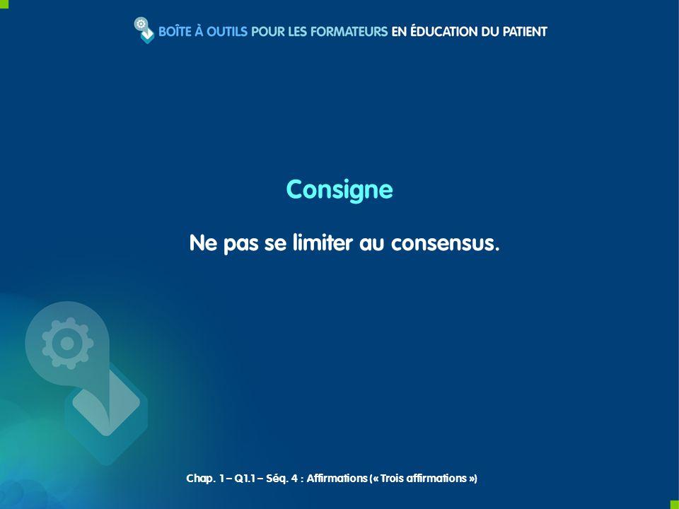 Ne pas se limiter au consensus. Consigne Chap. 1 – Q1.1 – Séq.
