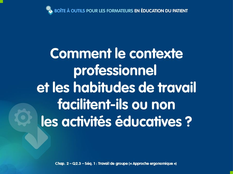 Comment le contexte professionnel et les habitudes de travail facilitent-ils ou non les activités éducatives .