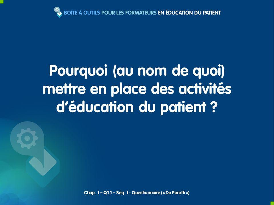 Pourquoi (au nom de quoi) mettre en place des activités déducation du patient ? Chap. 1 – Q1.1 – Séq. 1 : Questionnaire (« De Peretti »)