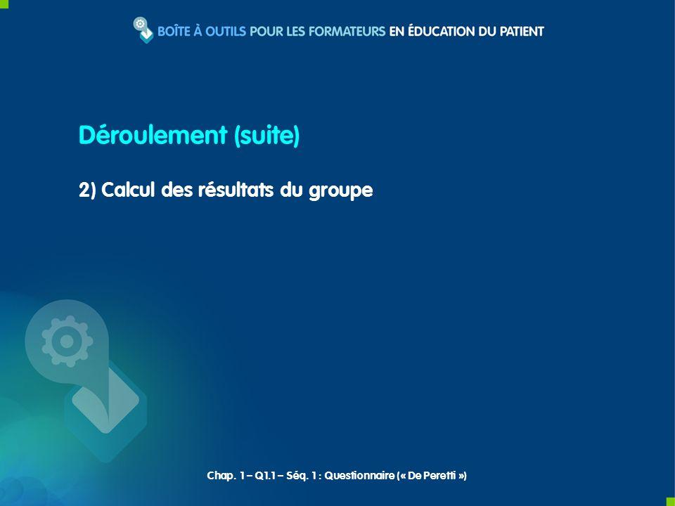 Déroulement (suite) 2) Calcul des résultats du groupe Chap. 1 – Q1.1 – Séq. 1 : Questionnaire (« De Peretti »)