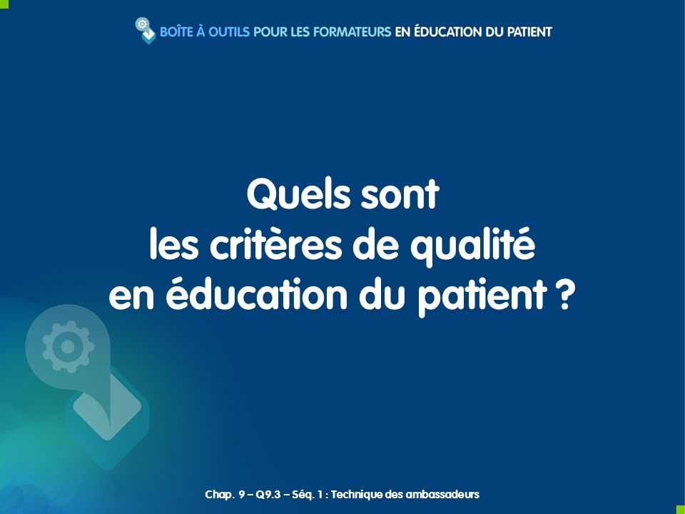 Quels sont les critères de qualité en éducation du patient ? Chap. 9 – Q9.3 – Séq. 1 : Technique des ambassadeurs