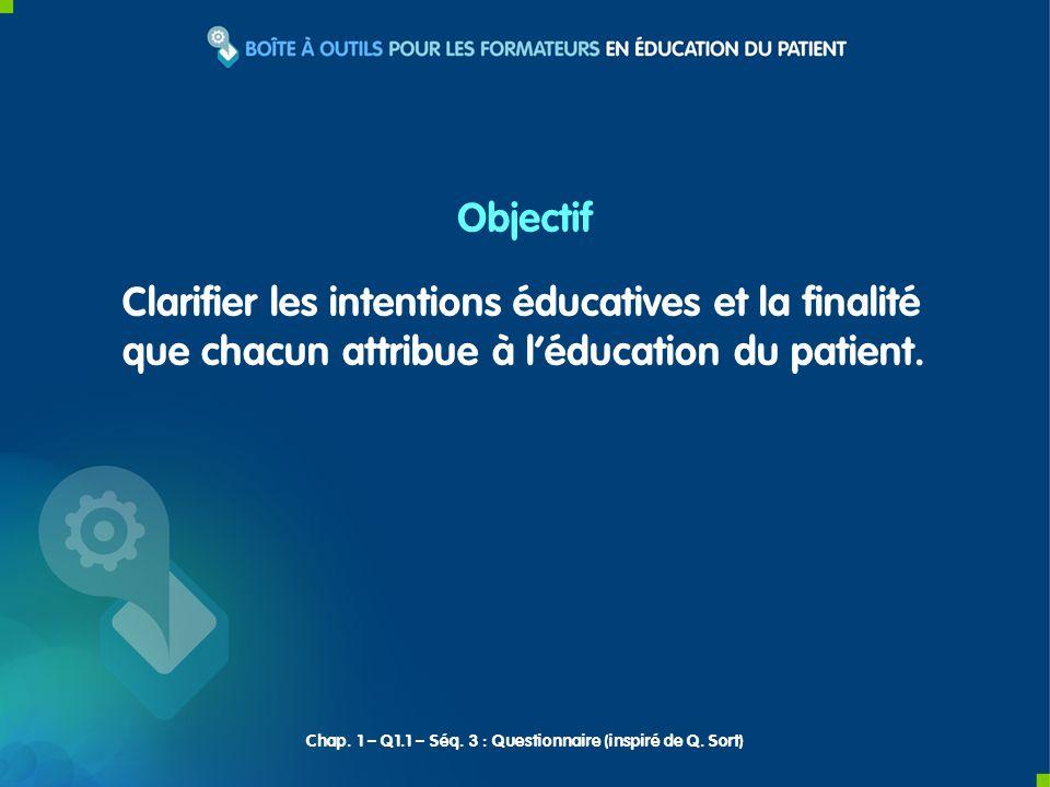 Clarifier les intentions éducatives et la finalité que chacun attribue à léducation du patient.