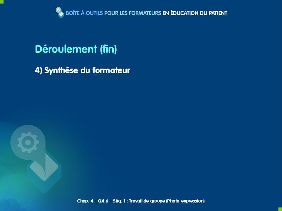 4) Synthèse du formateur Déroulement (fin) Chap. 4 – Q4.6 – Séq. 1 : Travail de groupe (Photo-expression)