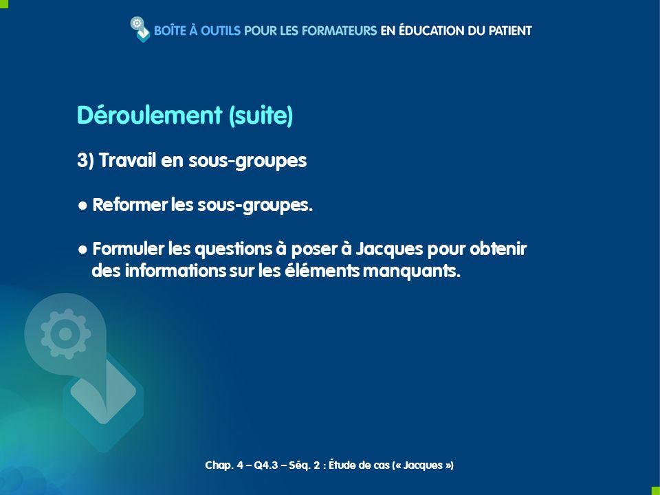 3) Travail en sous-groupes Reformer les sous-groupes. Formuler les questions à poser à Jacques pour obtenir des informations sur les éléments manquant