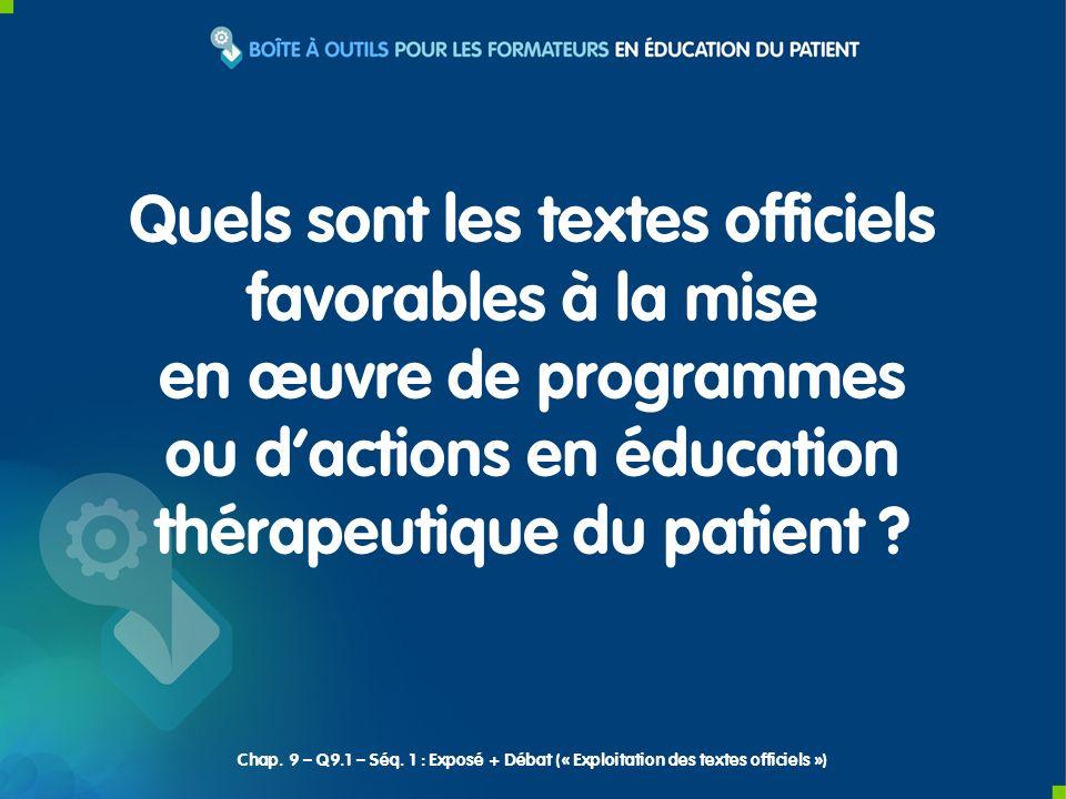 Quels sont les textes officiels favorables à la mise en œuvre de programmes ou dactions en éducation thérapeutique du patient ? Chap. 9 – Q9.1 – Séq.
