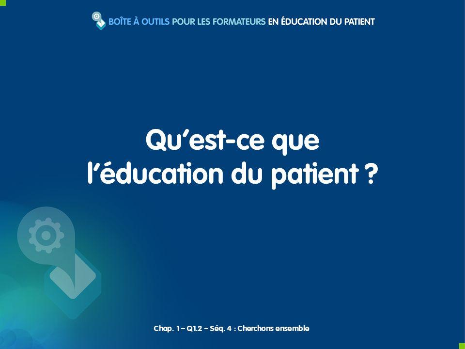 Quest-ce que léducation du patient Chap. 1 – Q1.2 – Séq. 4 : Cherchons ensemble