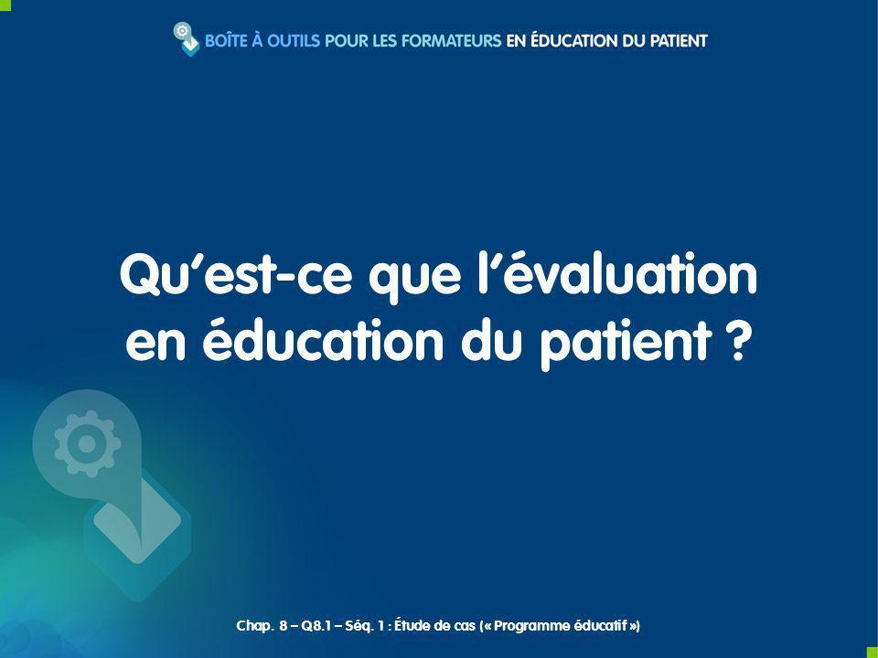 Quest-ce que lévaluation en éducation du patient ? Chap. 8 – Q8.1 – Séq. 1 : Étude de cas (« Programme éducatif »)