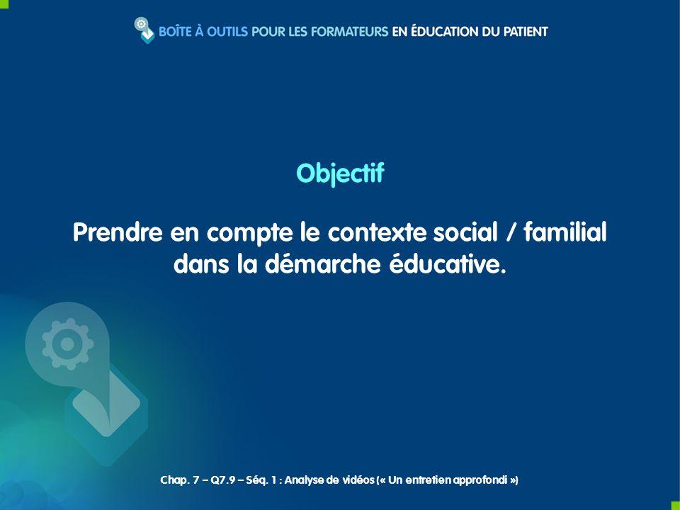Prendre en compte le contexte social / familial dans la démarche éducative. Objectif Chap. 7 – Q7.9 – Séq. 1 : Analyse de vidéos (« Un entretien appro