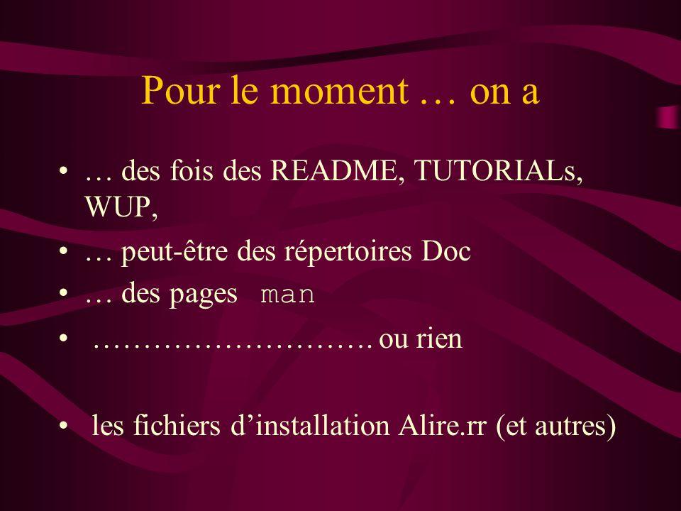 Pour le moment … on a … des fois des README, TUTORIALs, WUP, … peut-être des répertoires Doc … des pages man ……………………….
