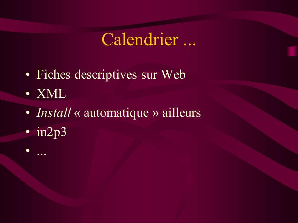 Calendrier... Fiches descriptives sur Web XML Install « automatique » ailleurs in2p3...