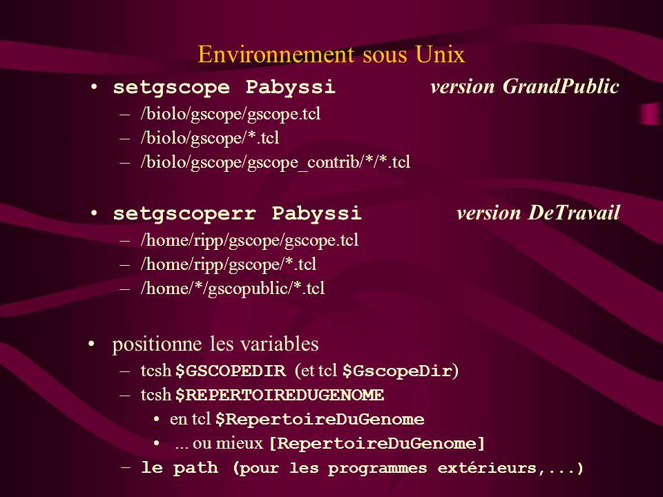 Environnement sous Unix setgscope Pabyssi version GrandPublic –/biolo/gscope/gscope.tcl –/biolo/gscope/*.tcl –/biolo/gscope/gscope_contrib/*/*.tcl set