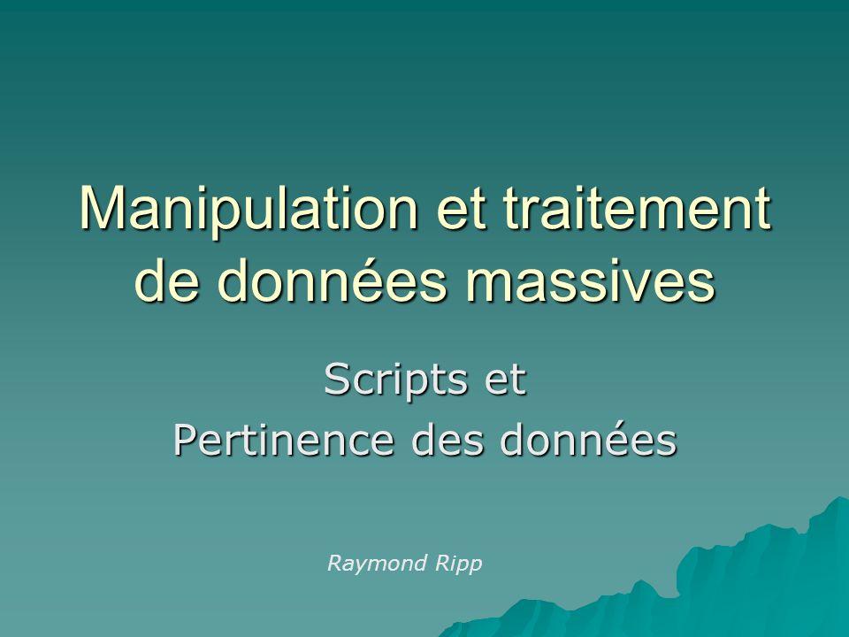 Manipulation et traitement de données massives Scripts et Pertinence des données Raymond Ripp