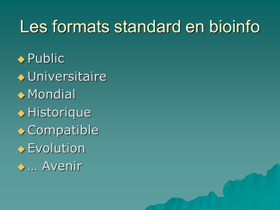 Les formats standard en bioinfo Public Public Universitaire Universitaire Mondial Mondial Historique Historique Compatible Compatible Evolution Evolution … Avenir … Avenir