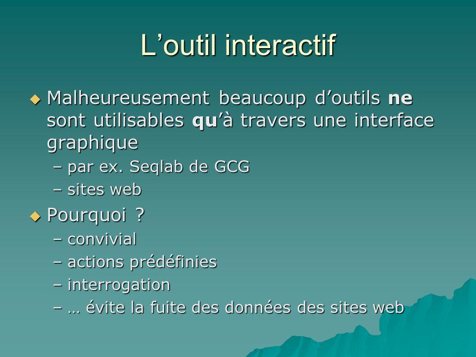 Loutil interactif Malheureusement beaucoup doutils ne sont utilisables quà travers une interface graphique Malheureusement beaucoup doutils ne sont utilisables quà travers une interface graphique –par ex.