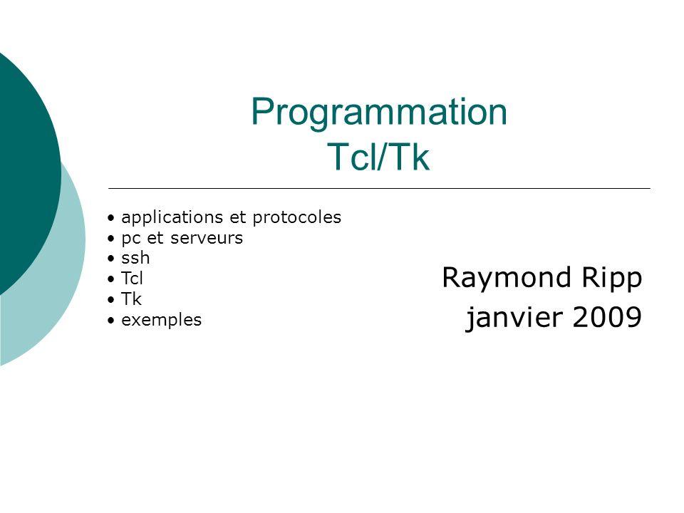 Programmation Tcl/Tk Raymond Ripp janvier 2009 applications et protocoles pc et serveurs ssh Tcl Tk exemples