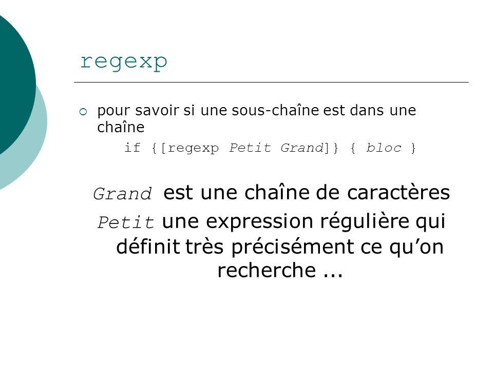 regexp pour savoir si une sous-chaîne est dans une chaîne if {[regexp Petit Grand]} { bloc } Grand est une chaîne de caractères Petit une expression r