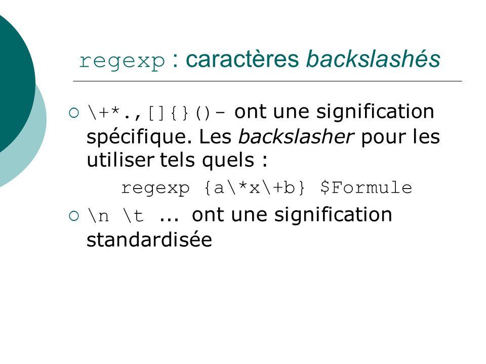 regexp : caractères backslashés \+*.,[]{}()- ont une signification spécifique. Les backslasher pour les utiliser tels quels : regexp {a\*x\+b} $Formul