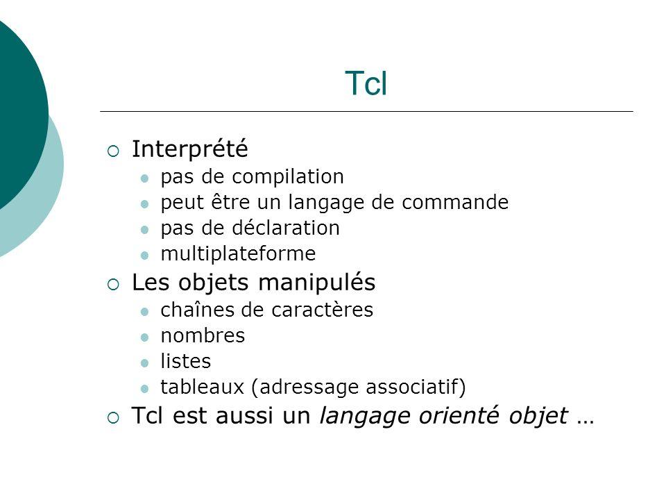 Tcl Interprété pas de compilation peut être un langage de commande pas de déclaration multiplateforme Les objets manipulés chaînes de caractères nombr