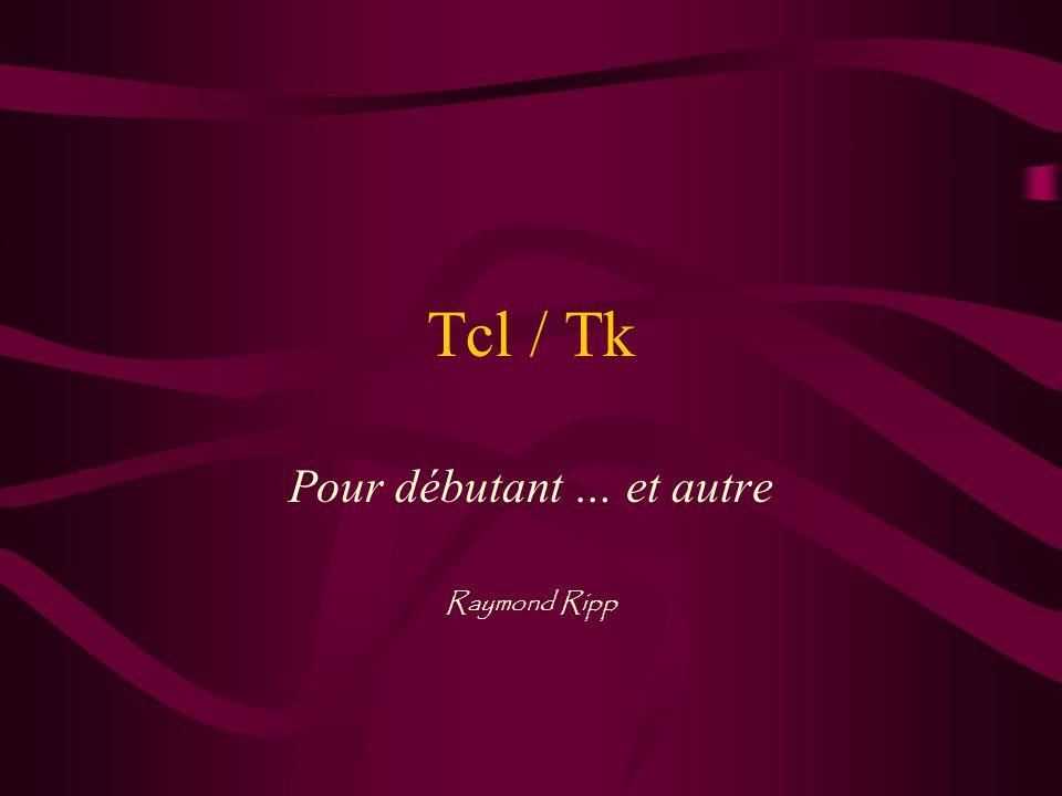 Tcl / Tk Pour débutant … et autre Raymond Ripp