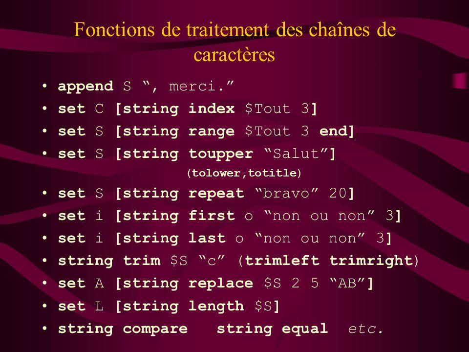 Fonctions de traitement des chaînes de caractères append S, merci. set C [string index $Tout 3] set S [string range $Tout 3 end] set S [string toupper