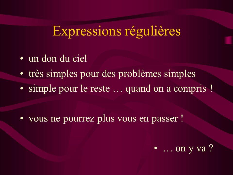 Expressions régulières un don du ciel très simples pour des problèmes simples simple pour le reste … quand on a compris ! vous ne pourrez plus vous en