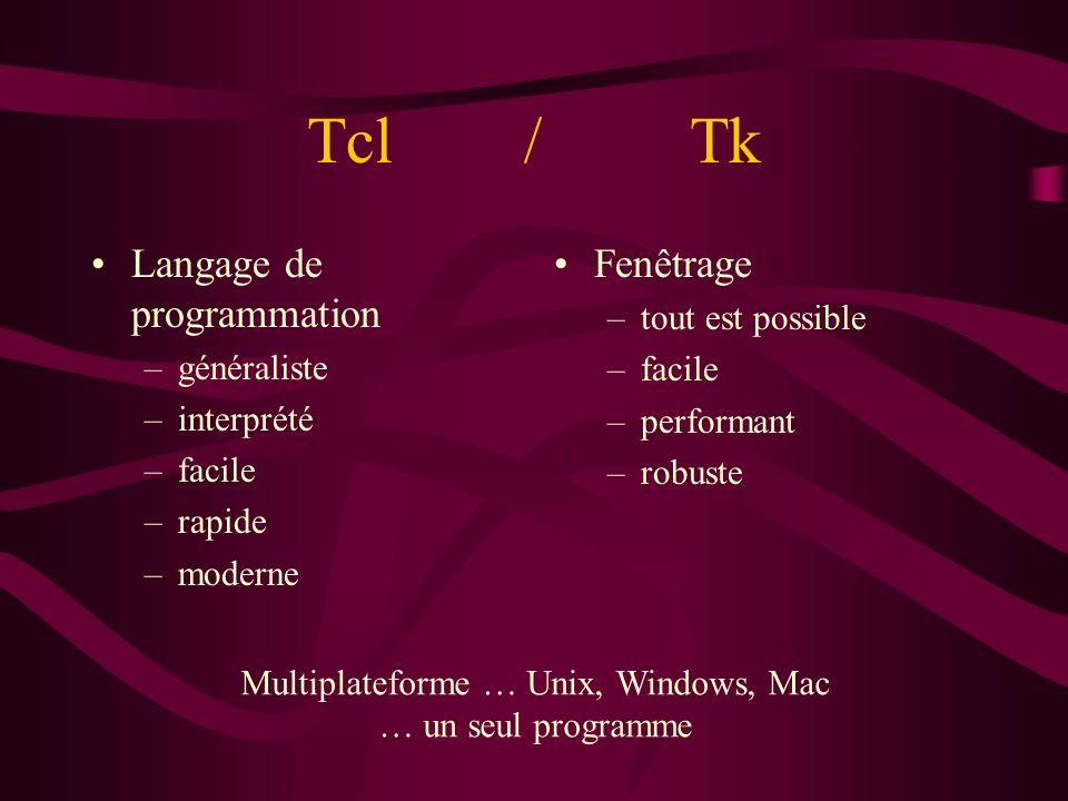 Tcl / Tk Langage de programmation –généraliste –interprété –facile –rapide –moderne Fenêtrage –tout est possible –facile –performant –robuste Multipla