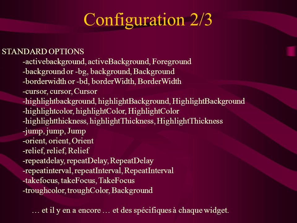 Configuration 2/3 STANDARD OPTIONS -activebackground, activeBackground, Foreground -background or -bg, background, Background -borderwidth or -bd, bor