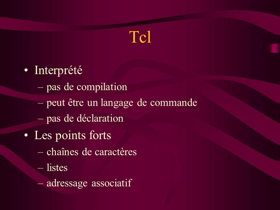 Tcl Interprété –pas de compilation –peut être un langage de commande –pas de déclaration Les points forts –chaînes de caractères –listes –adressage as