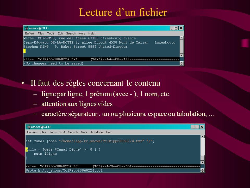 Lecture dun fichier Il faut des règles concernant le contenu –ligne par ligne, 1 prénom (avec - ), 1 nom, etc. –attention aux lignes vides –caractère