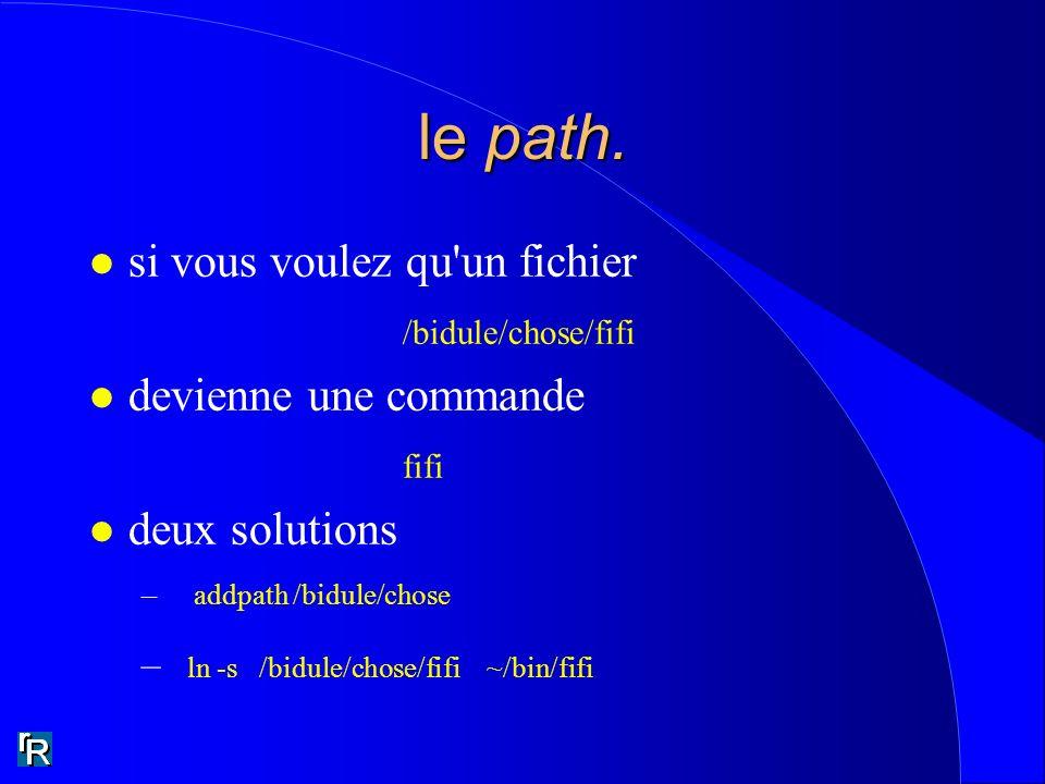 le path. l si vous voulez qu'un fichier /bidule/chose/fifi l devienne une commande fifi l deux solutions – addpath /bidule/chose – ln -s /bidule/chose