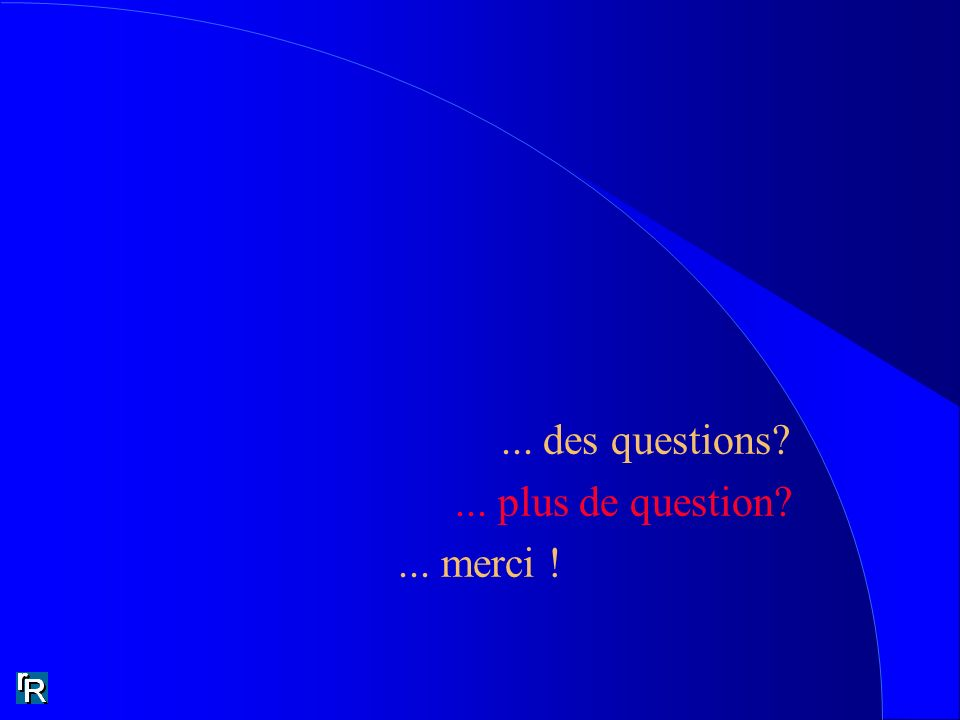 ... des questions?... plus de question?... merci !