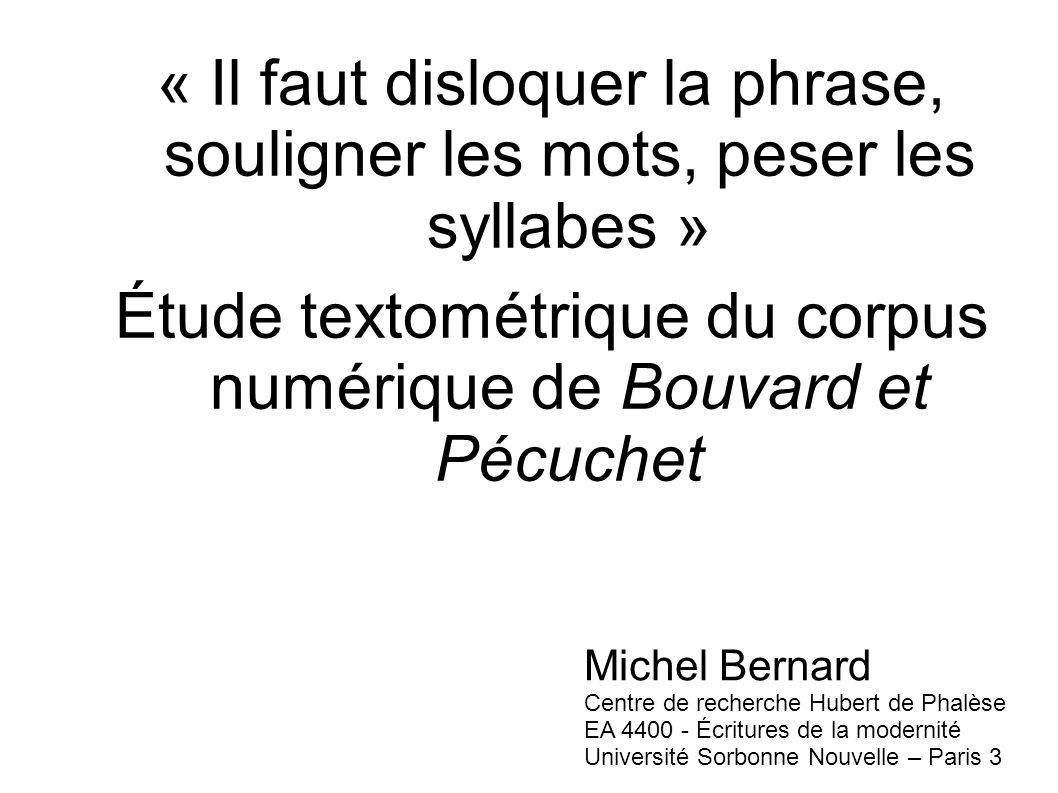 « Il faut disloquer la phrase, souligner les mots, peser les syllabes » Étude textométrique du corpus numérique de Bouvard et Pécuchet Michel Bernard