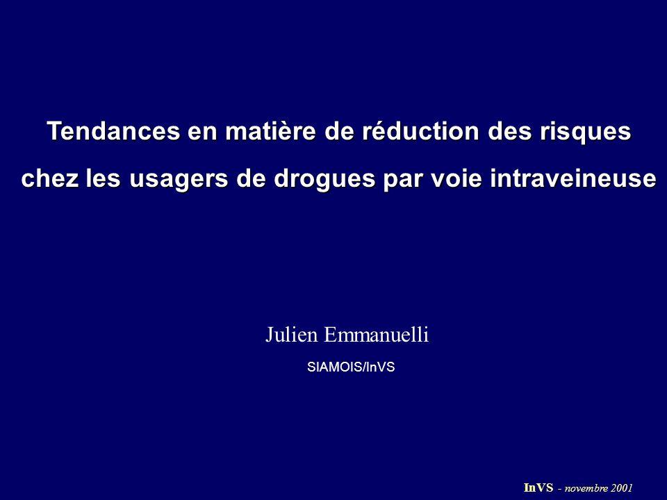 Tendances en matière de réduction des risques chez les usagers de drogues par voie intraveineuse SIAMOIS/InVS Julien Emmanuelli InVS - novembre 2001