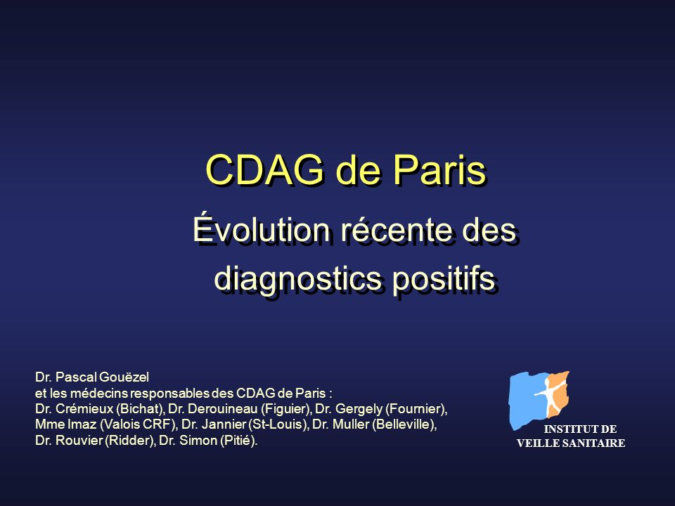 Évolution récente des diagnostics positifs CDAG de Paris INSTITUT DE VEILLE SANITAIRE INSTITUT DE VEILLE SANITAIRE Dr. Pascal Gouëzel et les médecins