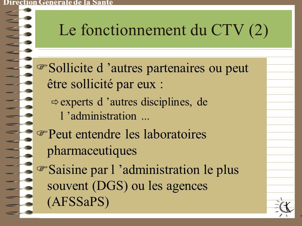 Direction Générale de la Santé Le fonctionnement du CTV (2) S ollicite d autres partenaires ou peut être sollicité par eux : experts d autres disciplines, de l administration...