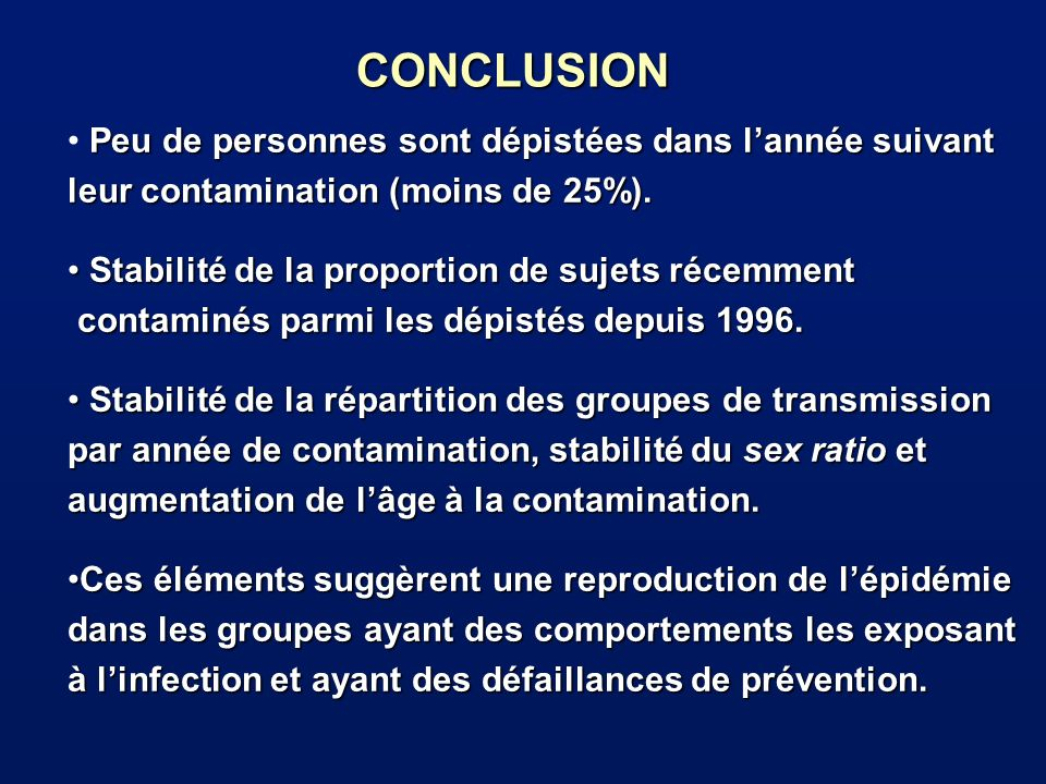 CONCLUSION Peu de personnes sont dépistées dans lannée suivant leur contamination (moins de 25%). Stabilité de la proportion de sujets récemment Stabi