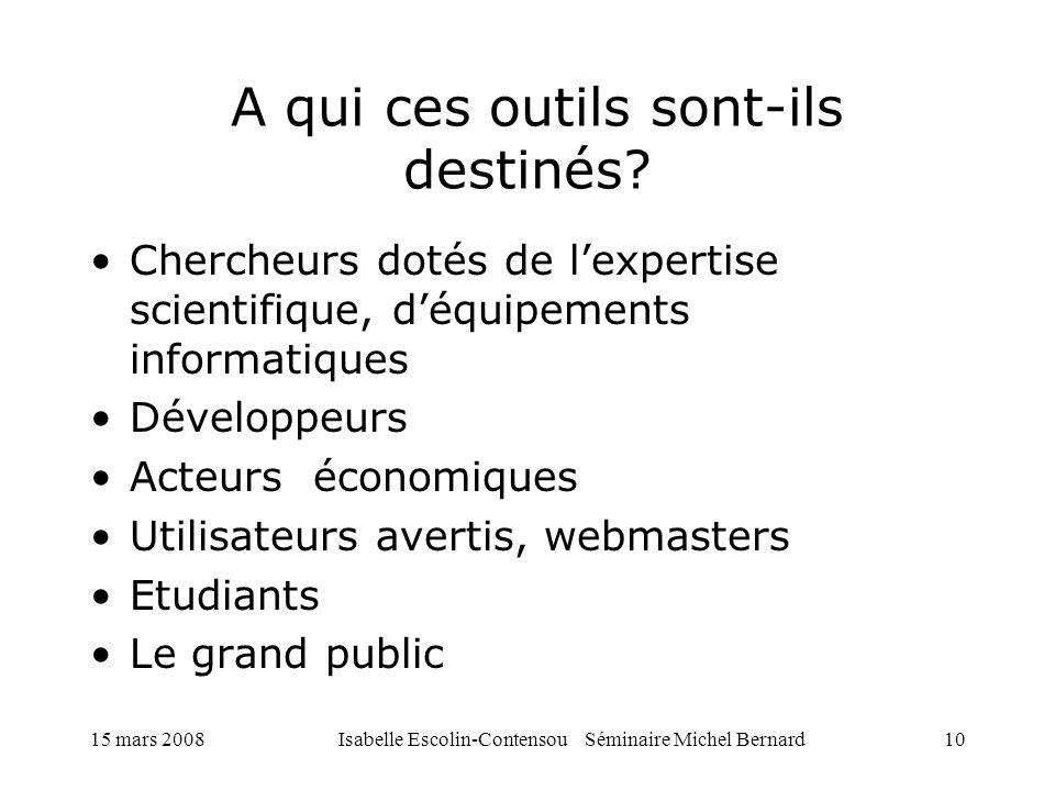 15 mars 2008Isabelle Escolin-Contensou Séminaire Michel Bernard10 A qui ces outils sont-ils destinés? Chercheurs dotés de lexpertise scientifique, déq