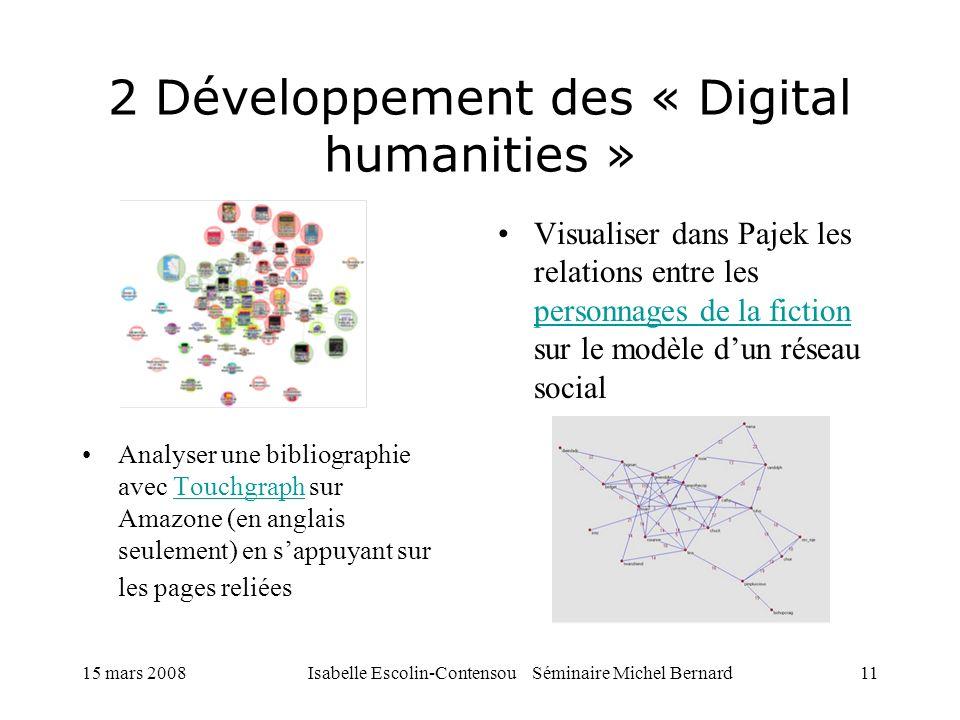 15 mars 2008Isabelle Escolin-Contensou Séminaire Michel Bernard11 2 Développement des « Digital humanities » Visualiser dans Pajek les relations entre