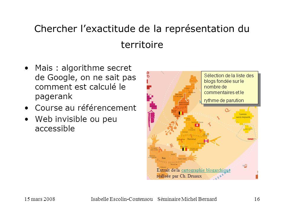 15 mars 2008Isabelle Escolin-Contensou Séminaire Michel Bernard16 Chercher lexactitude de la représentation du territoire Mais : algorithme secret de
