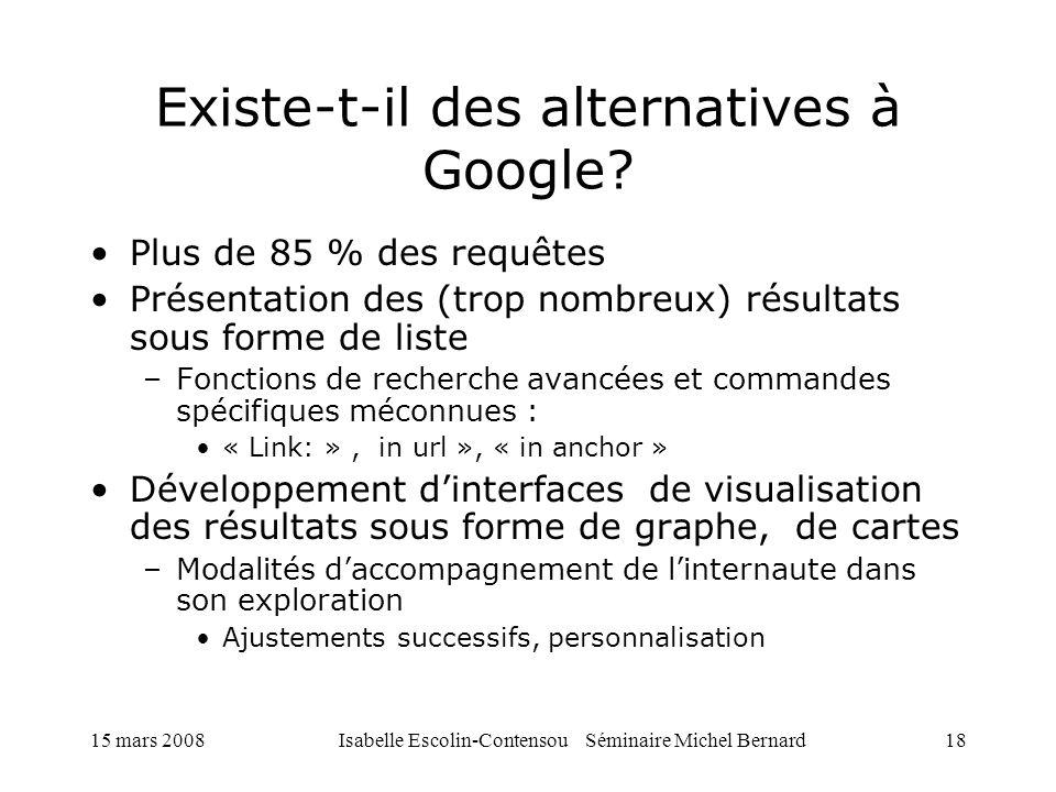 15 mars 2008Isabelle Escolin-Contensou Séminaire Michel Bernard18 Existe-t-il des alternatives à Google? Plus de 85 % des requêtes Présentation des (t