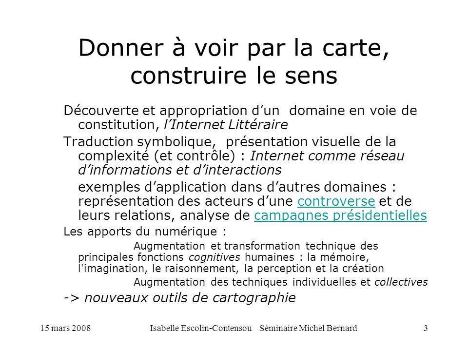 15 mars 2008Isabelle Escolin-Contensou Séminaire Michel Bernard3 Donner à voir par la carte, construire le sens Découverte et appropriation dun domain