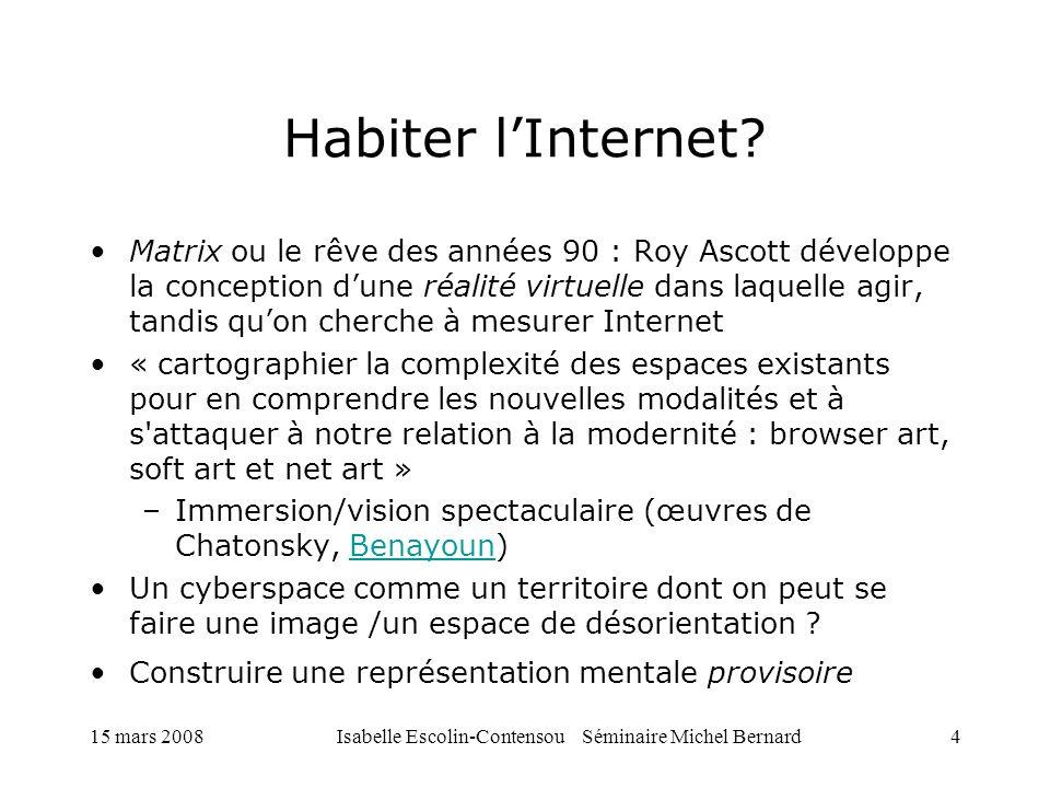 15 mars 2008Isabelle Escolin-Contensou Séminaire Michel Bernard4 Habiter lInternet? Matrix ou le rêve des années 90 : Roy Ascott développe la concepti