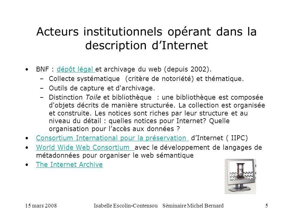 15 mars 2008Isabelle Escolin-Contensou Séminaire Michel Bernard5 Acteurs institutionnels opérant dans la description dInternet BNF : dépôt légal et ar