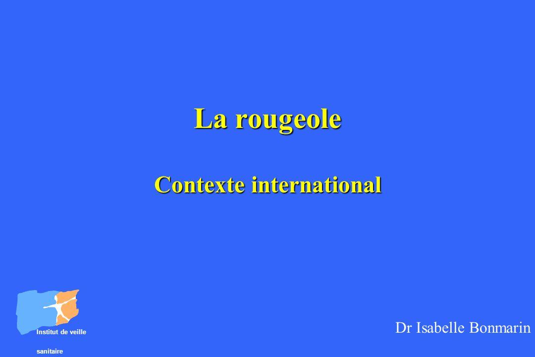 Institut de veille sanitaire La rougeole Contexte international Dr Isabelle Bonmarin