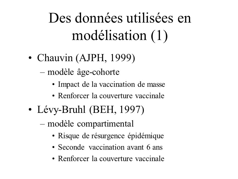 Chauvin (AJPH, 1999) –modèle âge-cohorte Impact de la vaccination de masse Renforcer la couverture vaccinale Lévy-Bruhl (BEH, 1997) –modèle compartime