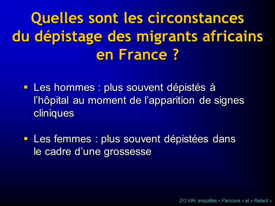 Quelles sont les circonstances du dépistage des migrants africains en France ? Les hommes : plus souvent dépistés à lhôpital au moment de lapparition