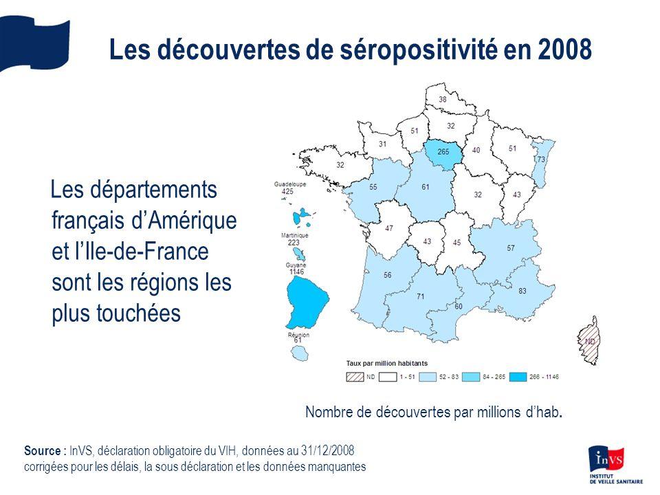 Les découvertes de séropositivité en 2008 Les départements français dAmérique et lIle-de-France sont les régions les plus touchées Source : InVS, décl